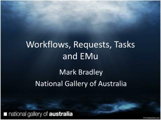 Workflows, Requests, Tasks and EMu