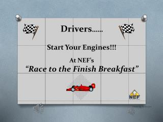 "Drivers ……  Start Your Engines!!! At NEF's ""Race to the Finish Breakfast"""