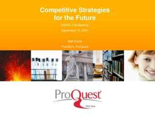 Competitive Strategies for the Future ASIDIC Fall Meeting September 10, 2007 Matt Dunie
