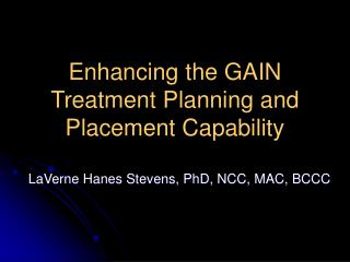Enhancing the GAIN Treatment Planning and Placement Capability