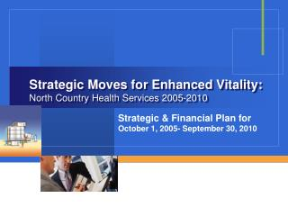 Strategic Moves for Enhanced Vitality: North Country Health Services 2005-2010