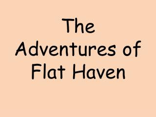 The Adventures of Flat Haven