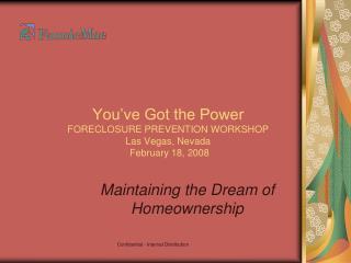 You've Got the Power FORECLOSURE PREVENTION WORKSHOP Las Vegas, Nevada February 18, 2008