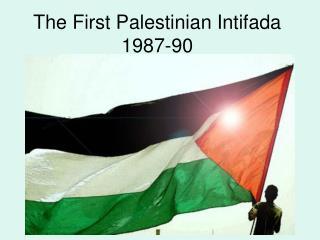 The First Palestinian Intifada 1987-90