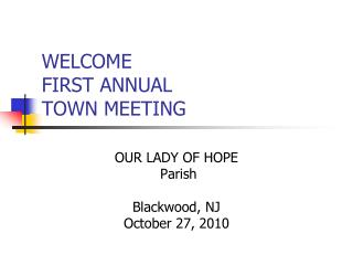 WELCOME FIRST ANNUAL  TOWN MEETING