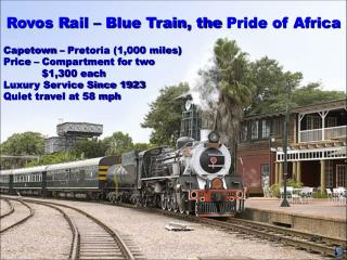 Rovos  R ail –  Blue Train, the  Pride of Africa