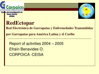 Report of activities 2004 – 2005 Efraín Benavides O.  CORPOICA -CEISA