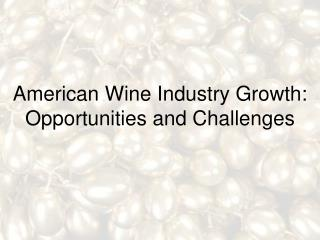 American Wine Industry Growth: Opportunities and Challenges