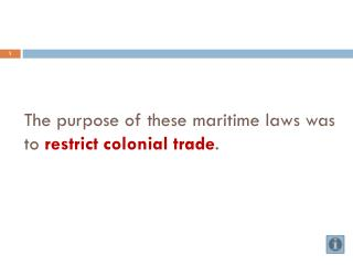 The purpose of these maritime laws was to  restrict colonial trade .