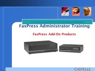 FaxPress Administrator Training FaxPress Add-On Products