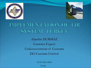 Alaattin DURMAZ Customs Expert Undersecretariat of Customs DG Customs Control  03-04 June 2009