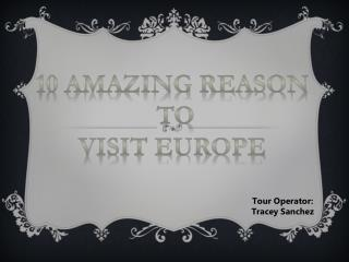 10 Amazing reason  To Visit Europe