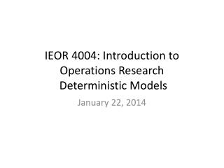 IEOR 4004: Introduction to Operations Research  Deterministic Models