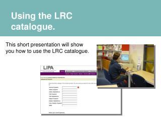 Using the LRC catalogue.