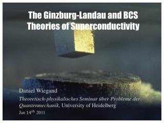 The Ginzburg-Landau  and  BCS  Theories of Superconductivity