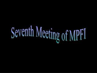 Seventh Meeting of MPFI