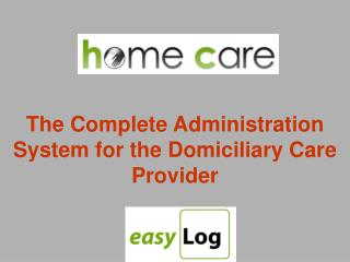 The Complete Administration System for the Domiciliary Care Provider