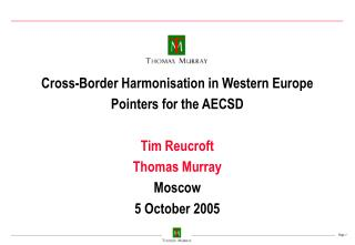 Cross-Border Harmonisation in Western Europe Pointers for the AECSD Tim Reucroft Thomas Murray