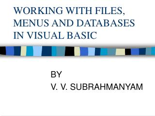 WORKING WITH FILES, MENUS AND DATABASES IN VISUAL BASIC