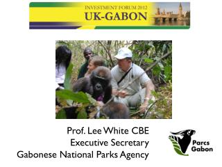 Prof. Lee White CBE Executive Secretary Gabonese National Parks Agency
