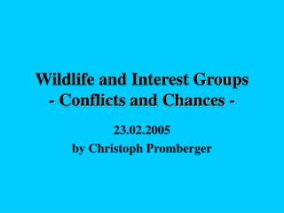 Wildlife and Interest Groups - Conflicts and Chances -