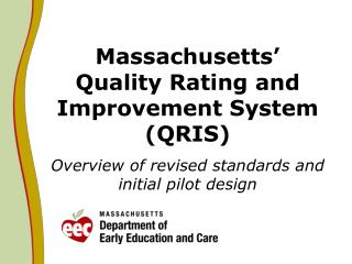 Massachusetts' Quality Rating and Improvement System (QRIS) Overview of revised standards and initial pilot design