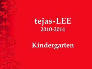 tejas • LEE 2010-2014 Kindergarten