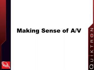 Making Sense of A/V