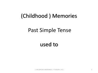 (Childhood ) Memories  Past Simple Tense used to