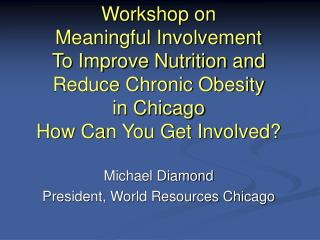 Workshop on  Meaningful Involvement To Improve Nutrition and Reduce Chronic Obesity  in Chicago How Can You Get Involved
