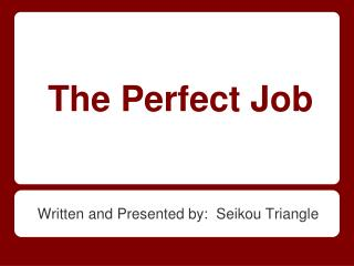 The Perfect Job