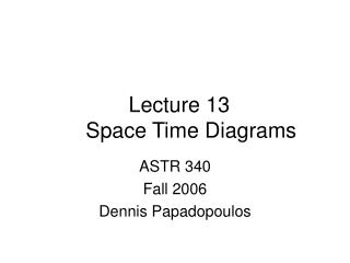 Lecture 13     Space Time Diagrams