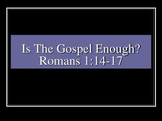 Is The Gospel Enough? Romans 1:14-17