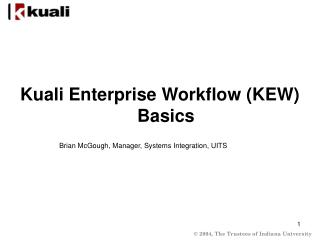 Kuali Enterprise Workflow (KEW) Basics Brian McGough, Manager, Systems Integration, UITS