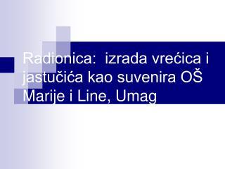 Radionica:  izrada vrećica i jastučića kao suvenira OŠ Marije i Line, Umag