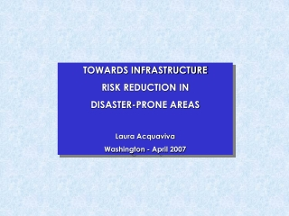 TOWARDS INFRASTRUCTURE RISK REDUCTION IN DISASTER-PRONE AREAS Laura Acquaviva