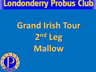 Grand Irish Tour 2 nd  Leg Mallow