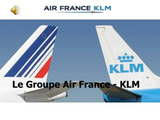 Le Groupe Air France - KLM