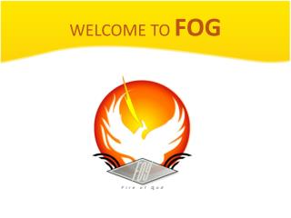 WELCOME TO  FOG