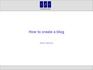 How to create a blog Arron Johnson