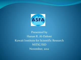 Presented by  Hanan R. Al-Dahmi Kuwait Institute for Scientific Research  NSTIC/ISD