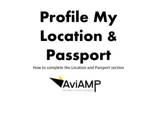 Profile My Location & Passport How to complete the Location  and Passport section