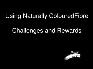 Using Naturally ColouredFibre Challenges and Rewards