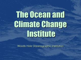 The Ocean and Climate Change  Institute