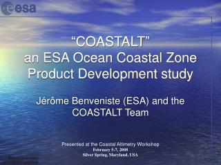 """COASTALT"" an ESA Ocean Coastal Zone Product Development study"