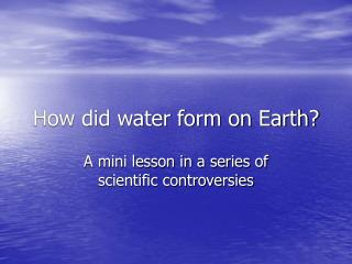 How did water form on Earth?