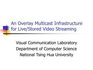 An Overlay Multicast Infrastructure for Live/Stored Video Streaming