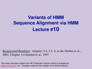 Variants of HMM Sequence Alignment via HMM Lecture # 10
