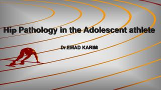 Hip  Pathology in the Adolescent athlete Dr.EMAD  KARIM