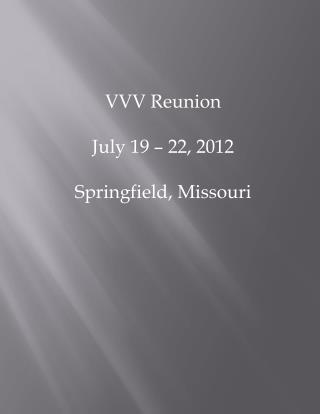 VVV Reunion July 19 – 22, 2012 Springfield, Missouri